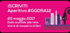 iscriviti alla GGDRA12: Dallo scaffale alla rete, storie di mosaici e di libri